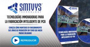 VIDEOGUIA-TECNOLOGIAS-INNOVADORAS-PARA-LA-FABRICACIÓN-INTELIGENTE-DE-PCB-SMTVYS